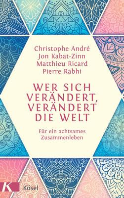 Wer sich verändert, verändert die Welt: Für ein achtsames Zusammenleben von Christophe André, Jon Kabat-Zinn