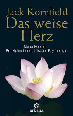 Das weise Herz: Die universellen Prinzipien buddhistischer Psychologie von Jack Kornfield
