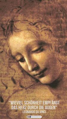 Wie viel Schönheit empfängt das Herz durch die Augen. Leonardo Da Vinci
