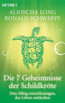 Die 7 Geheimnisse der Schildkröte. Den Alltag entschleunigen, das Leben entdecken  von Aljoscha Long und Ronald Schweppe