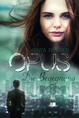 OPUS - Die Begegnung (Teil 1 der OPUS-Trilogie)