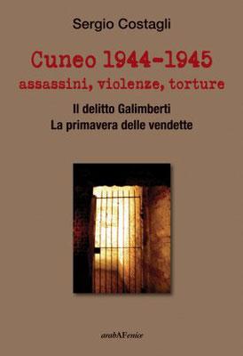 Le violenze a Cuneo durante la RSI, i locali di detenzione e le testimonianze. Il delitto di Tancredi Duccio Galimberti alla luce di nuovi documenti. La primavera delle vendette.
