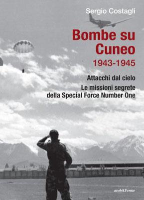 I rifugi antiaerei a Cuneo, le modalità dei bombardamenti nei comuni della provincia di Cuneo, le testimonianze. Le missioni inglesi del SOE.