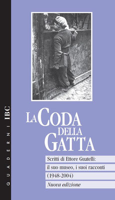 La coda della gatta. Scritti di Ettore Guatelli: il suo museo, i suoi racconti (1948-2004)