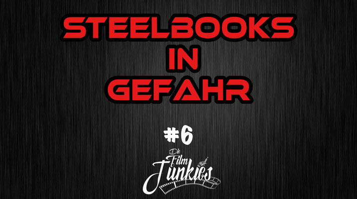 Steelbooks in Gefahr Die Film Junkies