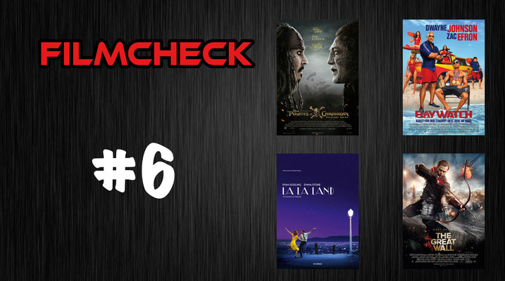 Filmcheck #6 Pirates of the Caribbean, Baywatch, La La Land und The Great Wall