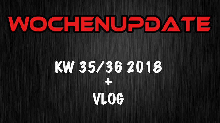 Wochenupdate KW 35/36 2018