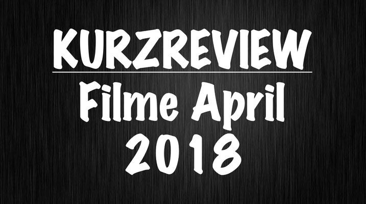 Kurzreview Filme April 2018
