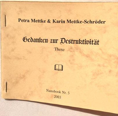 Karin Mettke-Schröder, Petra Mettke/Gedanken zur Destruktivität/Nanobook Nr. 5/2003/Einband