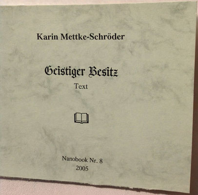 Karin Mettke-Schröder/Geistiger Besitz/Thesen zum Gigabuch Michael/Nanobook Nr. 8/2005/Einband