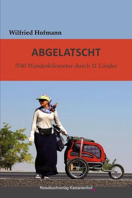 Abgelatscht Wanderung mit Wanderwagen 11 Länder 5740 km Von Deutschland bis Oman