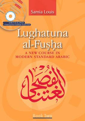 Lughatuna Al-Fusha 2 : A New Course in Modern Standard Arabic