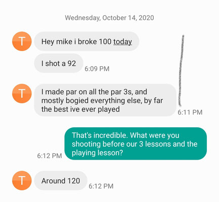 Congratulations to Tim B! His 1st lesson was July 15, 2020. He listened intently when I told him to work on his short game. Tremendous!