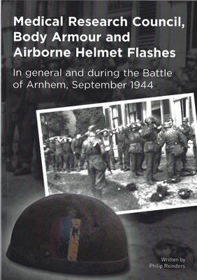 Medical Research Council, Body Armour and Airborne Helmet Flashes in general and during the Battle of Arnhem, September 1944, 2012.
