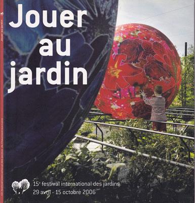 """Jouer au Jardin, 15è festival international des jardins"", édi: CIPIJ, 2007"