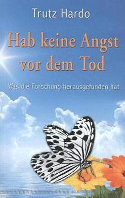 Trutz Hardo, Hab keine Angst vor dem Tod, Was die Forschung herausgefunden hat, Reinkarnation, Rückführung, Karma