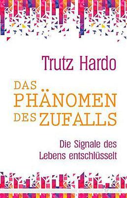 Trutz Hardo, Das Phänomen des Zufalls, Die Signale des Lebens entschlüsselt, Zufälle, Reinkarnation, Rückführung, Karma