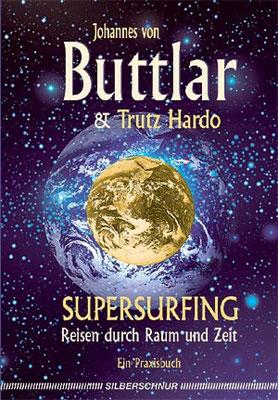 Trutz Hardo, Johannes von Buttlar, Supersurfing, Reise durch Raum und Zeit, Seelenreisen, Reinkarnation, Rückführung, Karma