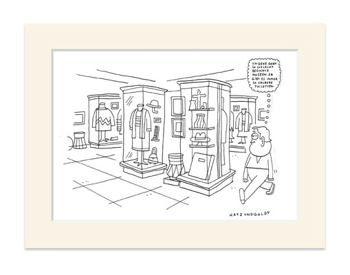 """Originalzeichnung """"Ich gehe gern in schlecht besuchte Museen. Da gibt es immer so saubere Toiletten."""""""