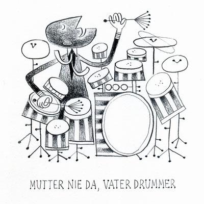 """Originalzeichnung """"Mutter nie da, Vater Drummer"""""""