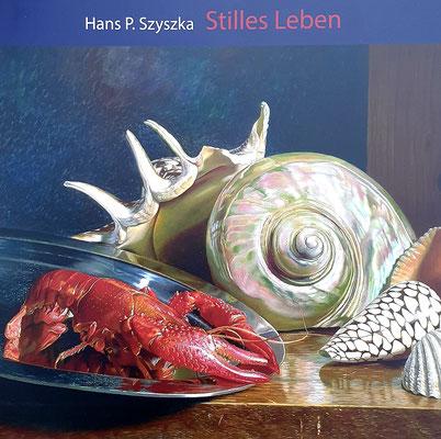 """Hans P. Szyszka - """"Stilles Leben"""", Galerie Thoms 2017, 52 Seiten, 22x23cm, mit zahlreichen Abb. und einem Text von Cornelia Nowak - 10 EUR"""