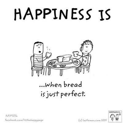 Happiness is ... when bread is just perfect lastlemon happy page Glück ist wenn das Brot perfekt ist