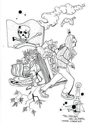 """Pas D'Esclaves Chez Les Pirates<BR><FONT size=""""1"""">29,7 x 21cm R.K. 2012</FONT><BR>"""