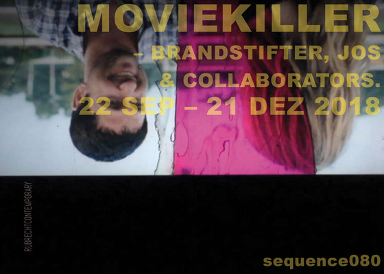 PlakatSEQ080 - MOVIEKILLER – Brandstifter, Jos & collaborators. 22.09.–21.12.2018, RUBRECHTCONTEMPORARY galerie, Wiesbaden