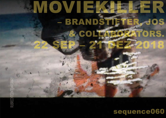 PlakatSEQ060 - MOVIEKILLER – Brandstifter, Jos & collaborators. 22.09.–21.12.2018, RUBRECHTCONTEMPORARY galerie, Wiesbaden