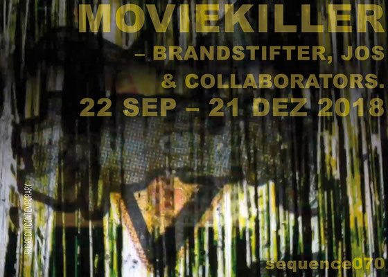PlakatSEQ070 - MOVIEKILLER – Brandstifter, Jos & collaborators. 22.09.–21.12.2018, RUBRECHTCONTEMPORARY galerie, Wiesbaden