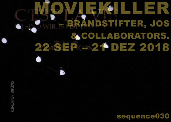 PlakatSEQ030 - MOVIEKILLER – Brandstifter, Jos & collaborators. 22.09.–21.12.2018, RUBRECHTCONTEMPORARY galerie, Wiesbaden