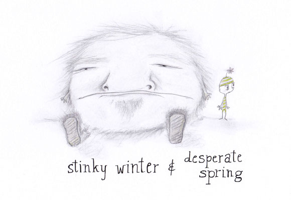 'stinky winter and desperate spring' - aus meinem Skizzenbuch