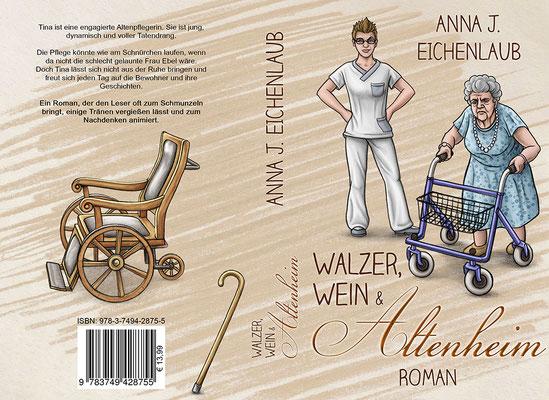 """Buchumschlagsgestaltung  """" Walzer, Wein und Altenheim """" von Anna J. Eichenlaub"""