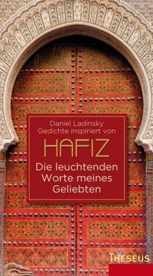 Daniel Ladinsky: Hafiz - Die leuchtenden Worte meines Geliebten Hafiz