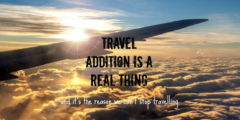 Is travelling an addiction?
