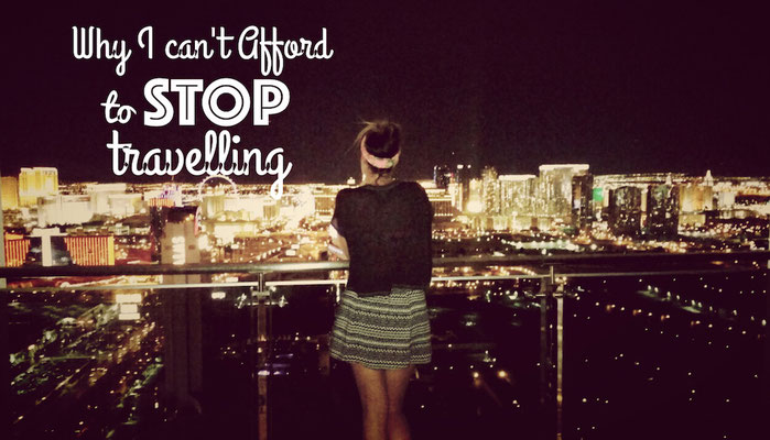 Why I can't afford to stop travelling