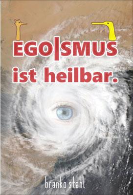 egoismus ist heilbar branko stahl lyrik belletristik poesie märchen romane
