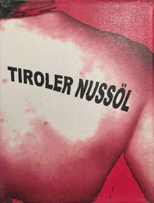 """""""Tiroler Nussöl"""" - Digital Print auf Leinwand 18x24cm  2003"""