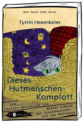 Dieses Hutmenschenkomplott (Tyrrin Hexenkater Buch 1) von Platti Lorenz, illustriert von Mie Dettmann