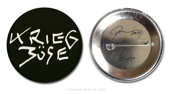 Krieg böse | 2014 | button | 1st ltd. edition of 50 copies, hand signed and numbered on the back