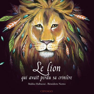 Le lion qui avait perdu sa crinière - Malika Halbaoui, Bénédicte Nemo - Cipango -15€