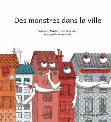 Des monstres dans la ville -  Valentin Mathé, Eva Bourdier - La poule qui pond - 13.50€