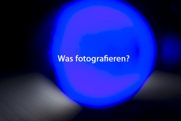 Was, und wie fotografieren?