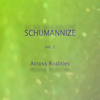 Schumannize Vol. 1 - Across Realities