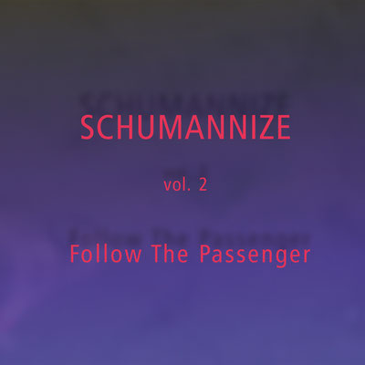 Schumannize Vol. 2 - Follow The Passenger