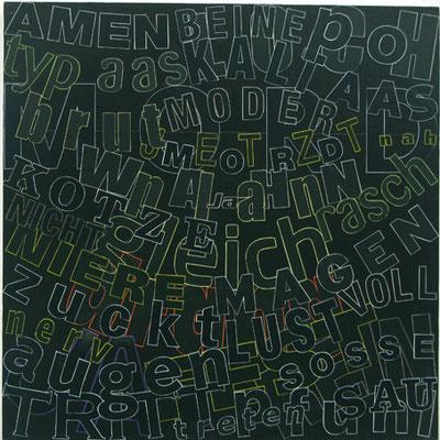 Jeder hasst jemand, ich mag Lust, 40 x 40 cm, 2010