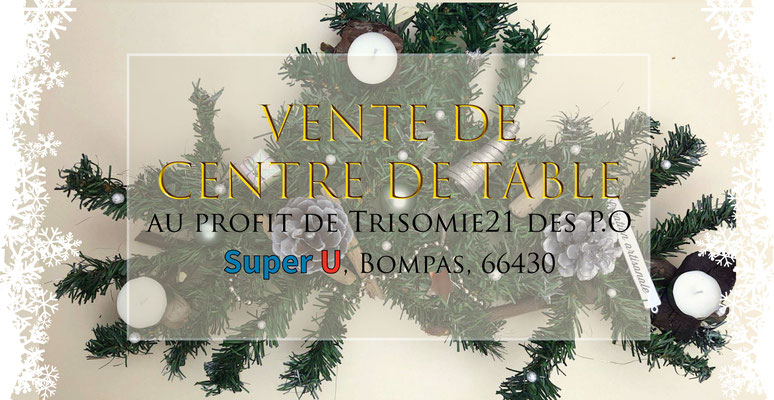 SAMEDI 2 DÉCEMBRE 2017 : Vente de centre de table de Noël AU SUPER U de BOMPAS