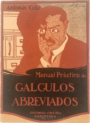 Manual Práctico de CÁLCULOS ABREVIADOS, 117 páginas, Antonio Cots y Trías, Barcelona, año 1935, 12x16 cm