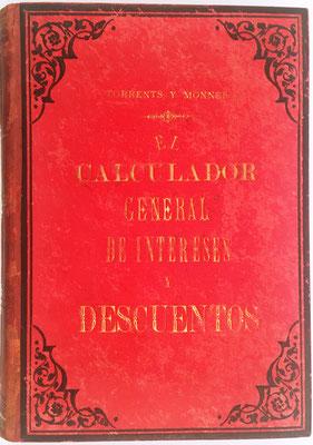 Libro EL CALCULADOR GENERAL DE INTERESES Y DESCUENTOS, Antonio Torrents, 999 páginas, Barcelona, año 1887, 16x21 cm