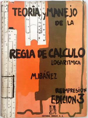 Teoría y Manejo de la Regla de Cálculo Logarítmica, ejemplar nº 254, Miguel Ibáñez García, ed. Dossat Madrid, reimpresión de la 3ª edición, año 1967 (1ª edición de 1942), 16x21.5cm